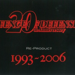FENCE OF DEFENSE 『FENCE OF DEFENSE 20th Anniversary RE-PRODUCT 1993~2006 』